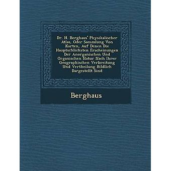 Dr. H. Berghaus Physikalischer Atlas Oder Sammlung Von Karten Auf Denen Die Natur Und Erscheinungen Der Anorganischen Organischen de Haupts Chlichsten por Berghaus