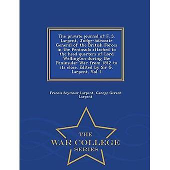 Persönliches Journal von F. S. Larpent JudgeAdvocate General der britischen Armee auf der Halbinsel befestigt an den Hauptsitz der Lord Wellington während des Unabhängigkeitskrieges von 1812 bis Ende. E von Larpent & Francis Seymour