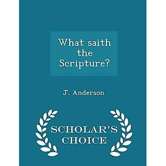 What saith the Scripture  Scholars Choice Edition by Anderson & J.