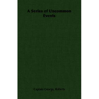 A Series of Uncommon Events by Roberts & Captain George George