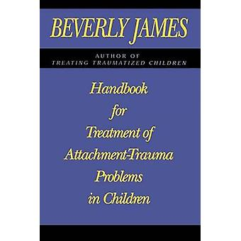 Handbook for Treatment of Attachment Problems in Children by James & Beverly