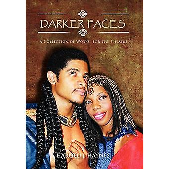 Darker Faces A Collection of Works for the Theatre by Haynes & Harold