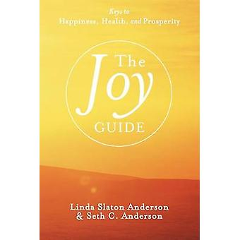 The Joy Guide Keys to Happiness Health and Prosperity by Anderson & Linda Slaton