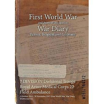 7 DIVISION Divisional Troops Royal Army Medical Corps 22 Field Ambulance  5 October 1914  30 November 1917 First World War War Diary WO9516472 by WO9516472