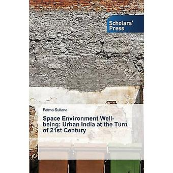 Space Environment Wellbeing Urban India at the Turn of 21st Century by Sultana Fatma