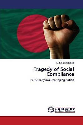 Tragedy of Social Compliance by Kibria Md. Golam