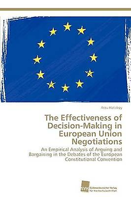 The Effectiveness of DecisionMaking in European Union Negotiations by Hatakoy Arzu