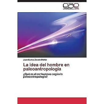La idé del Hombre sv Paleoantropologia Zavala Olalde Juan Carlos