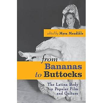 From Bananas to Buttocks - The Latina Body in Popular Film and Culture