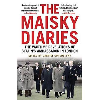 The Maisky Diaries - The Wartime Revelations of Stalin's Ambassador in