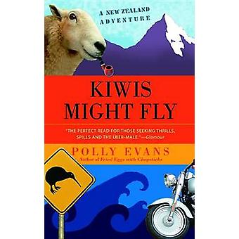 Kiwis Might Fly by Polly Evans - 9780385339940 Book