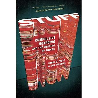 Stuff-Compulsive Hoarding and the Meaning of Things by Gail Steketee