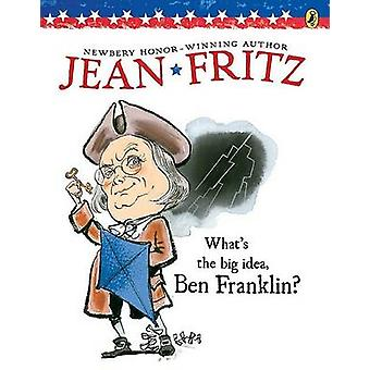 What's the Big Idea - Ben Franklin? by Jean Fritz - 9780698113725 Book