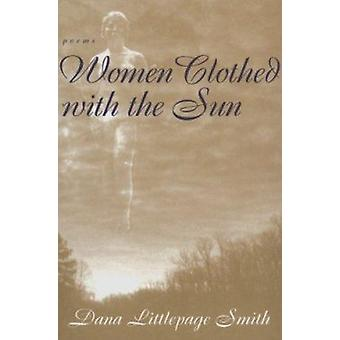 Women Clothed with the Sun - Poems by Dana Littlepage Smith - 97808071