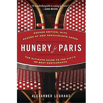 Hungry for Paris - The Ultimate Guide to the City's 109 Best Restauran