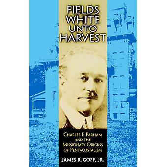 Fields White Unto Harvest - Charles F.Parham and the Missionary Origin