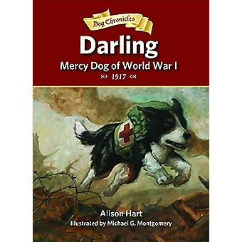 Darling - Mercy Dog of World War I by Alison Hart - Michael G Montgom