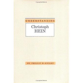 Understanding Christopher Hein by Phillip S. McKnight - 9781570030154