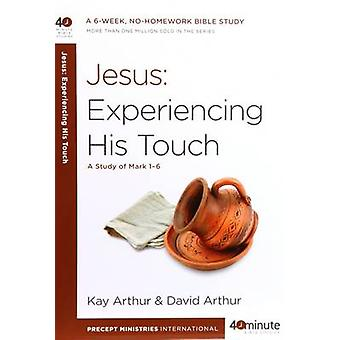 Jesus - Experiencing His Touch by Kay Arthur - David Arthur - 9781601