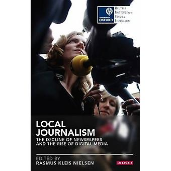Local Journalism - The Decline of Newspapers and the Rise of Digital M