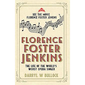 Florence Foster Jenkins - The Life of the World's Worst Opera Singer -