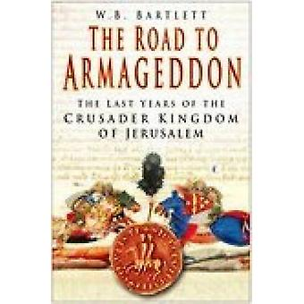 The Road to Armageddon - The Last Years of the Crusader Kingdom of Jer