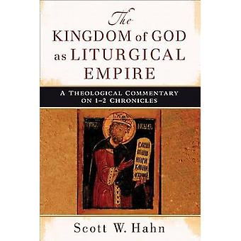 The Kingdom of God as Liturgical Empire - A Theological Commentary on