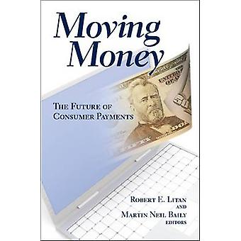 Moving Money - The Future of Consumer Payments by Robert E. Litan - Ma