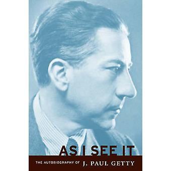 As I See it - The Autobiography of J.Paul Getty (New edition) by J. Pa
