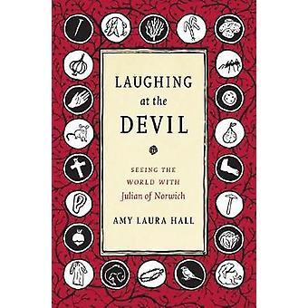 Laughing at the Devil - Seeing the World with Julian of Norwich by Lau