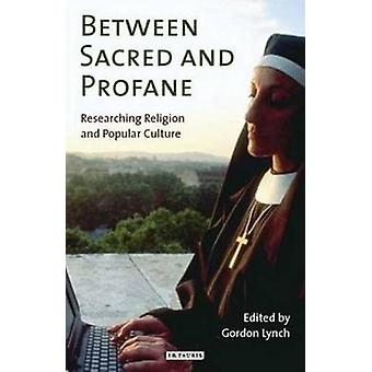 Between Sacred and Profane - Researching Religion and Popular Culture