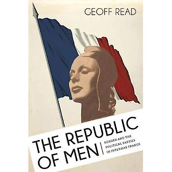 The Republic of Men: Gender and the Political Parties in Interwar France