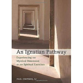 An Ignatian Pathway: Experiencing the Mystical Dimension of the Spiritual Exercises