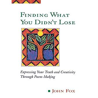 Finding What You Didn't Lose: Expressing Your Truth and Creativity Through Poem-making (Inner Workbooks)