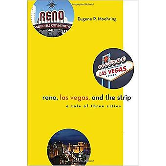 Reno, Las Vegas, and the Strip: A Tale of Three Cities (Wilbur S. Shepperson Series in Nevada History)