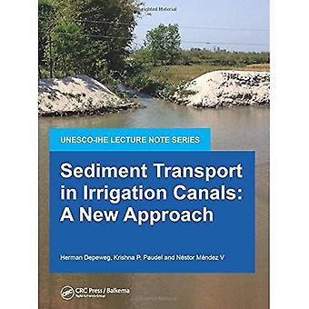 Sediment Transport in Irrigation Canals: A New Approach (UNESCO-IHE Delft Lecture Note Series)