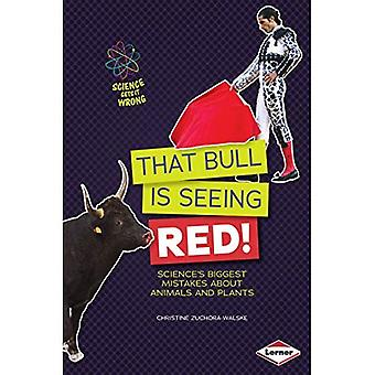 That Bull Is Seeing Red!: Science's Biggest Mistakes about Animals and Plants (Science Gets It Wrong)