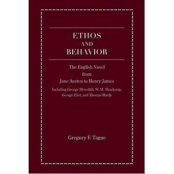 Ethos and Behavior: The English Novel from Jane Austen to Henry James  (Including George Meredith, W. M. thackeray, Geroge Eliot, and Thomas Hardy)