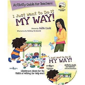 I Just Want to Do It My Way! Activity Guide for Teachers [With CDROM]