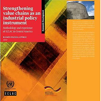 Strengthening Value Chains as an Industrial Policy Instrument: Methodology and Experience of ECLAC in Central...