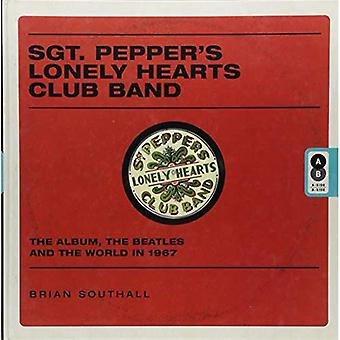 Sgt. Pepper's Lonely Hearts� Club Band: The Album, the� Beatles, and the World in� 1967