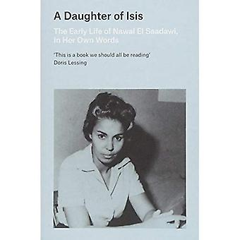 A Daughter of Isis: The Early Life of Nawal El Saadawi, In Her Own Words