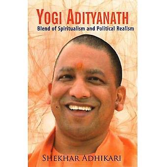Yogi Adityanath: Blend of Spiritualism and Political Realism