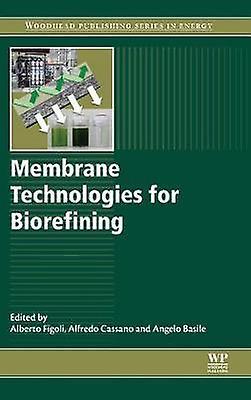 Membrane Technologies for Biorefining by Figoli & Alberto