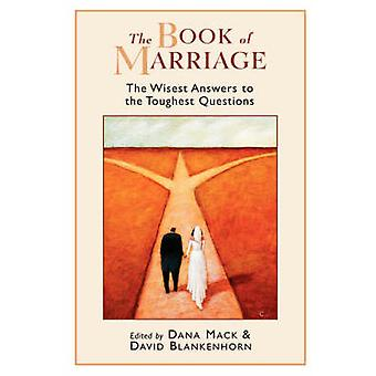 The Book of Marriage The Wisest Answers to the Toughest Questions by Mack & Dana