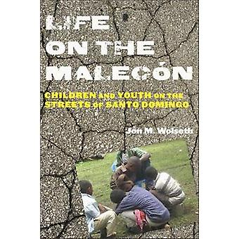 Life on the Malecn Children and Youth on the Streets of Santo Domingo by Wolseth & Jon M.
