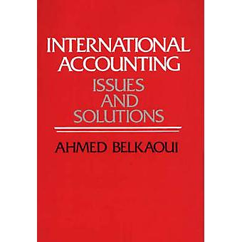 International Accounting Issues and Solutions by RiahiBelkaoui & Ahmed