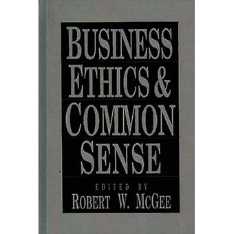 Éthique des affaires et le bon sens par McGee & Robert W.