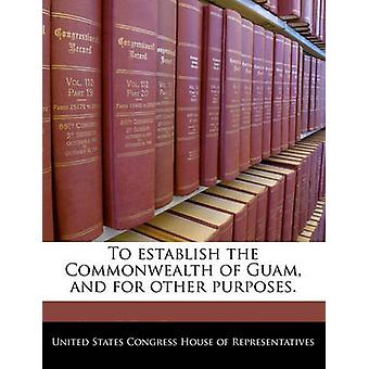 To establish the Commonwealth of Guam and for other purposes. by United States Congress Senate