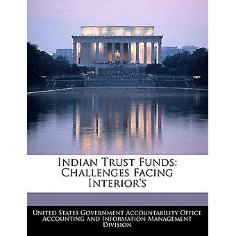 Indian Trust Funds Challenges Facing Interiors by United States Government Accountability